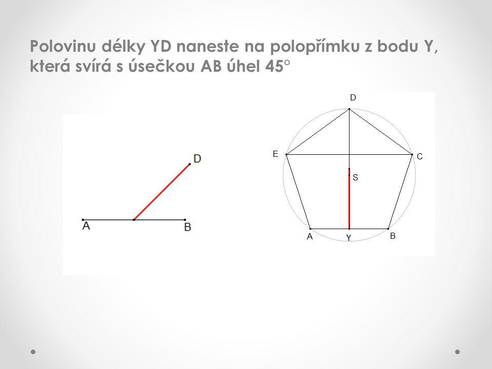 Polovinu délky YD naneste na polopřímku z bodu Y, která svírá s úsečkou AB úhel 45°