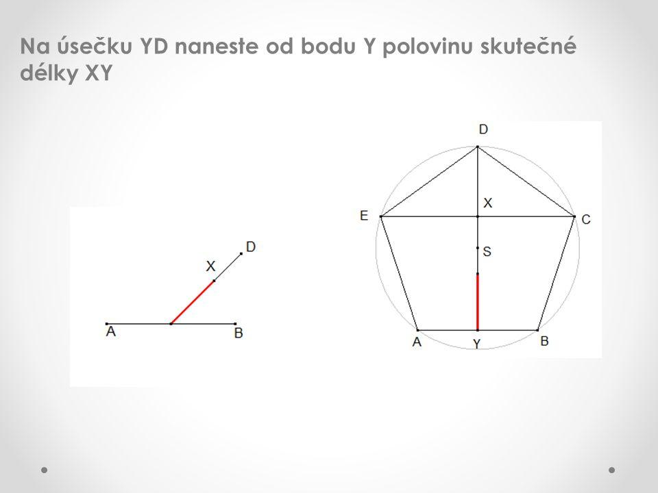 Na úsečku YD naneste od bodu Y polovinu skutečné délky XY