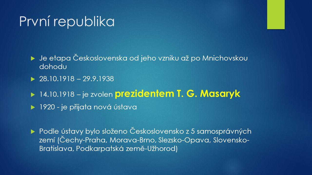 První republika Je etapa Československa od jeho vzniku až po Mnichovskou dohodu. 28.10.1918 – 29.9.1938.