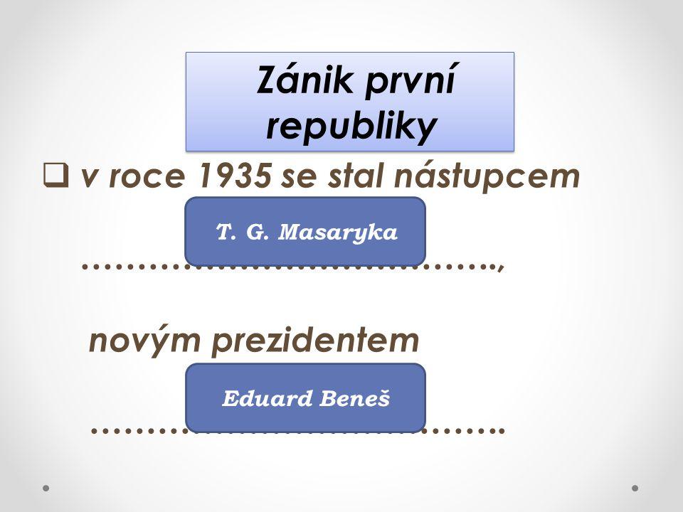 Zánik první republiky v roce 1935 se stal nástupcem ……………………………….,