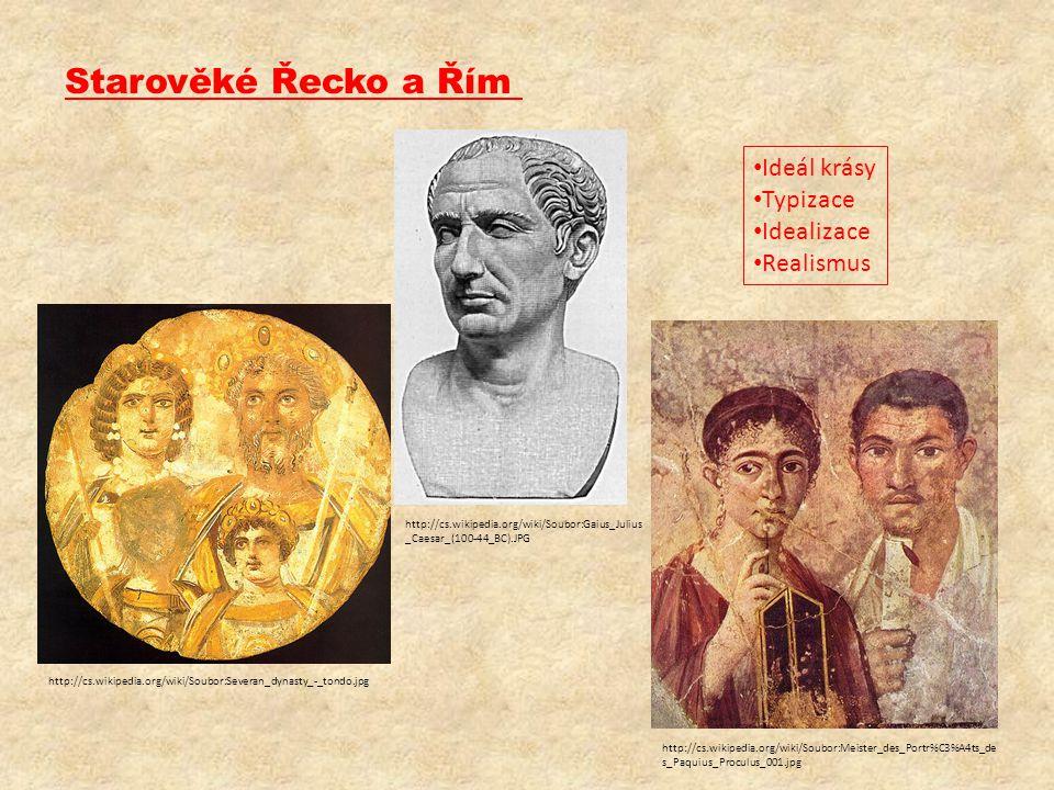 Starověké Řecko a Řím Ideál krásy Typizace Idealizace Realismus