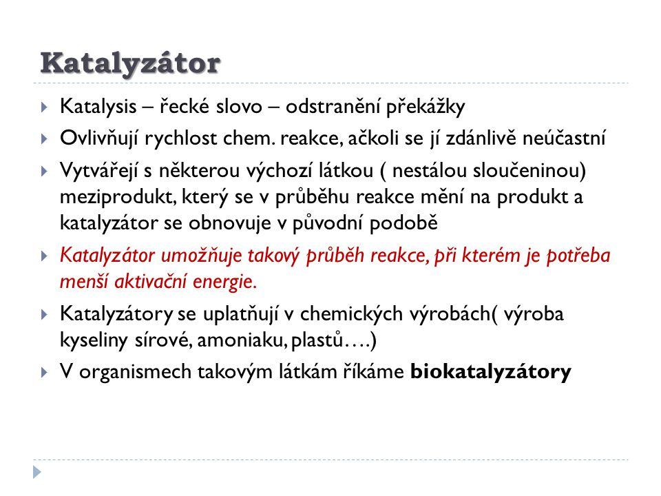 Katalyzátor Katalysis – řecké slovo – odstranění překážky