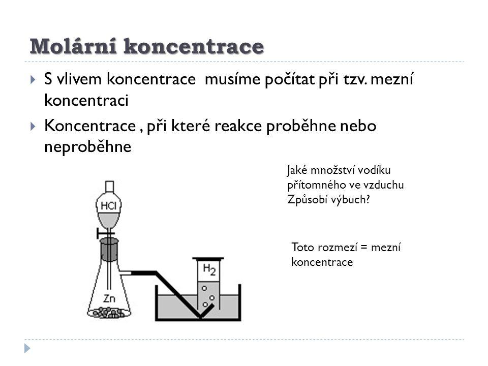 Molární koncentrace S vlivem koncentrace musíme počítat při tzv. mezní koncentraci. Koncentrace , při které reakce proběhne nebo neproběhne.
