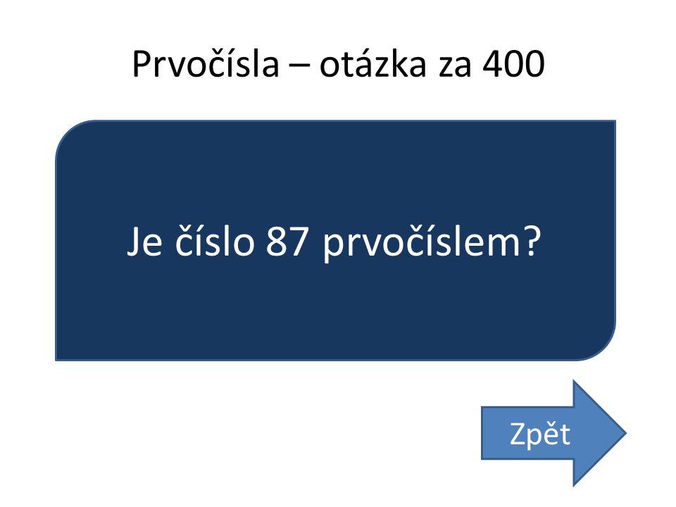 Prvočísla – otázka za 400 Je číslo 87 prvočíslem Zpět