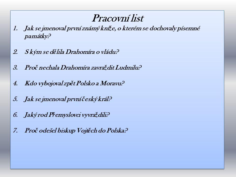 Pracovní list Jak se jmenoval první známý kníže, o kterém se dochovaly písemné památky S kým se dělila Drahomíra o vládu