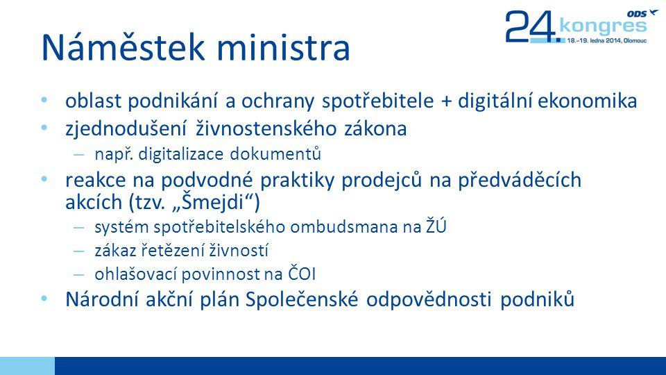 Náměstek ministra oblast podnikání a ochrany spotřebitele + digitální ekonomika. zjednodušení živnostenského zákona.
