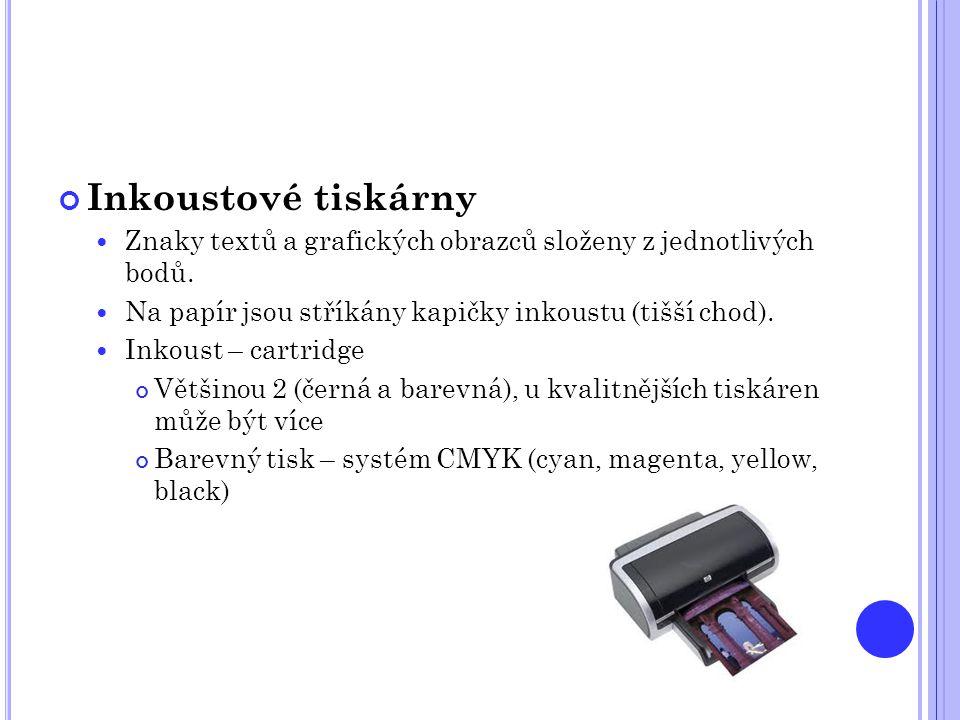 Inkoustové tiskárny Znaky textů a grafických obrazců složeny z jednotlivých bodů. Na papír jsou stříkány kapičky inkoustu (tišší chod).