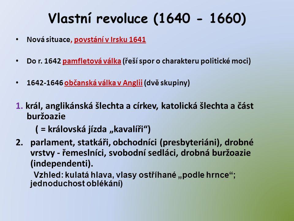 Vlastní revoluce (1640 - 1660) Nová situace, povstání v Irsku 1641. Do r. 1642 pamfletová válka (řeší spor o charakteru politické moci)