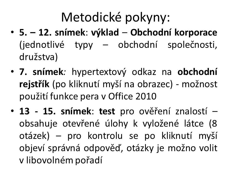 Metodické pokyny: 5. – 12. snímek: výklad – Obchodní korporace (jednotlivé typy – obchodní společnosti, družstva)