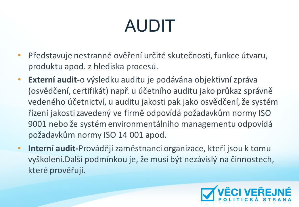 AUDIT Představuje nestranné ověření určité skutečnosti, funkce útvaru, produktu apod. z hlediska procesů.