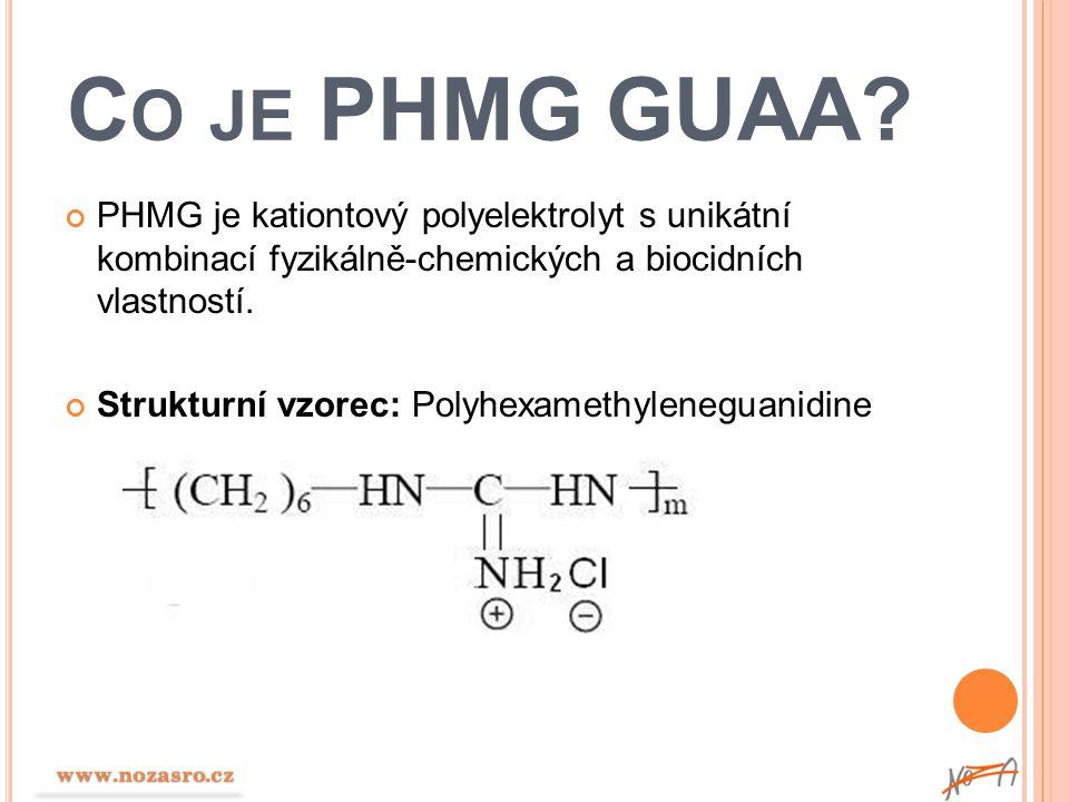 Co je PHMG GUAA PHMG je kationtový polyelektrolyt s unikátní kombinací fyzikálně-chemických a biocidních vlastností.