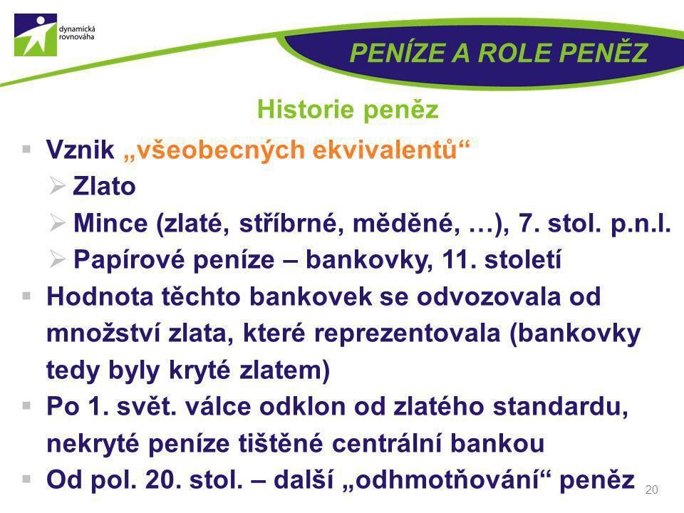 """PENÍZE A ROLE PENĚZ Historie peněz. Vznik """"všeobecných ekvivalentů Zlato. Mince (zlaté, stříbrné, měděné, …), 7. stol. p.n.l."""