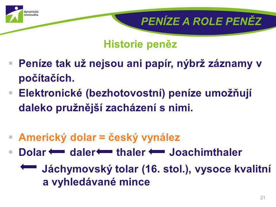 PENÍZE A ROLE PENĚZ Historie peněz. Peníze tak už nejsou ani papír, nýbrž záznamy v počítačích.