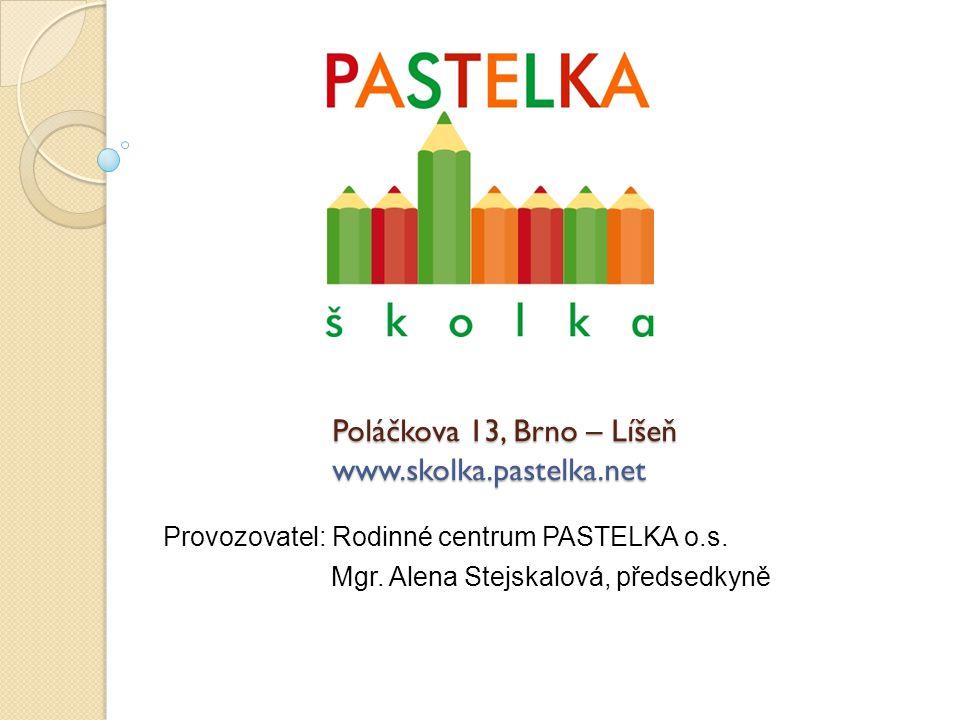 Poláčkova 13, Brno – Líšeň www.skolka.pastelka.net