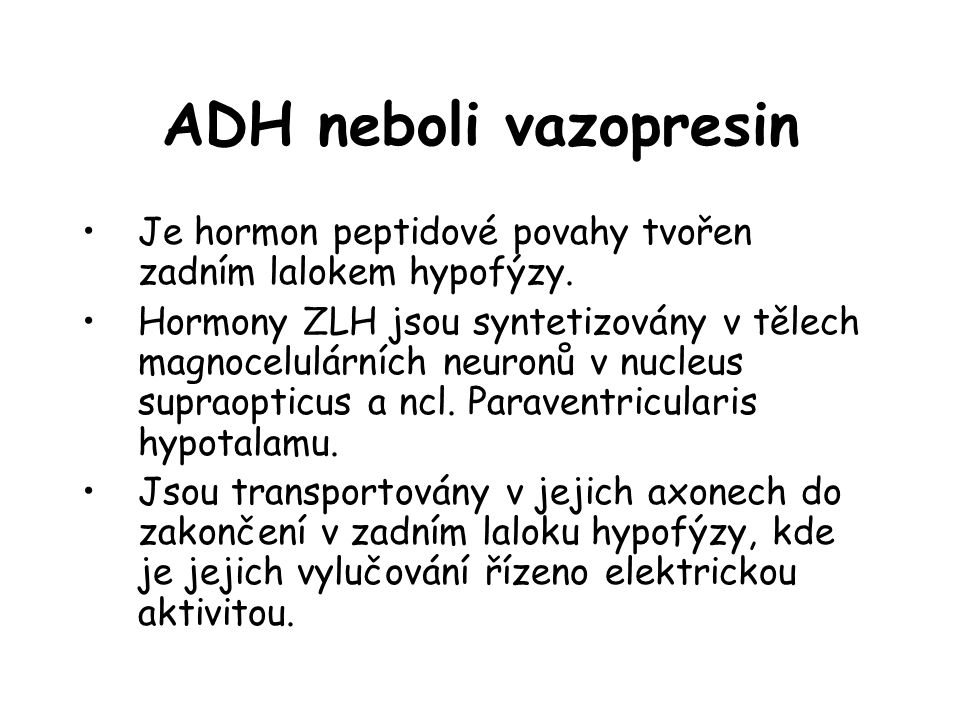 ADH neboli vazopresin Je hormon peptidové povahy tvořen zadním lalokem hypofýzy.