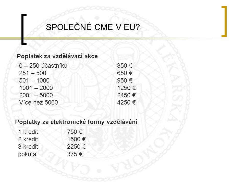 SPOLEČNÉ CME V EU Poplatek za vzdělávací akce 0 – 250 účastníků 350 €