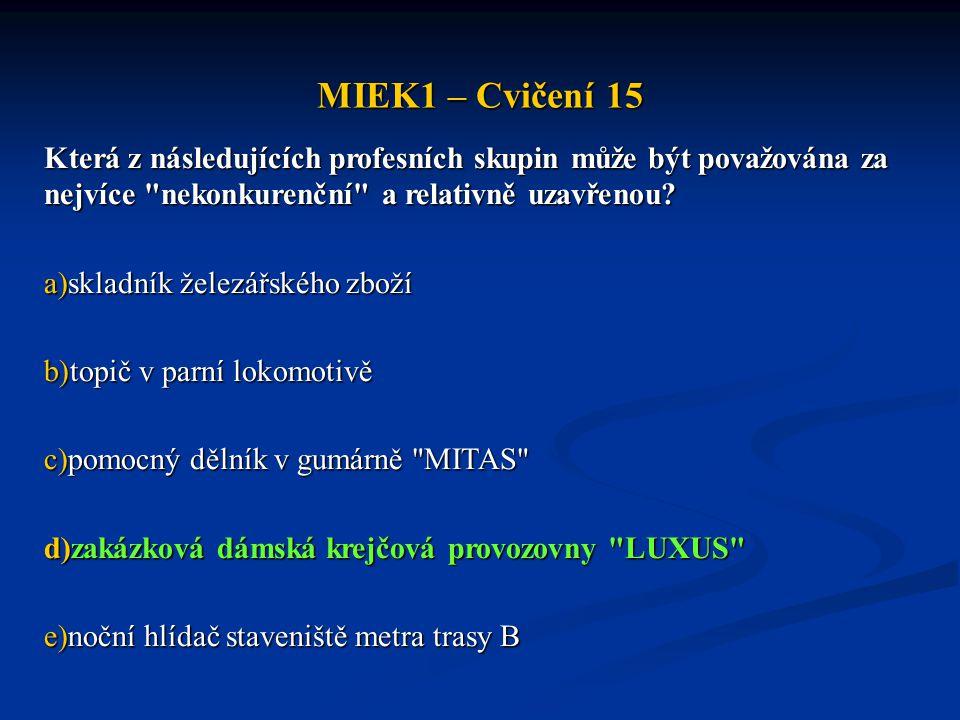 MIEK1 – Cvičení 15 Která z následujících profesních skupin může být považována za nejvíce nekonkurenční a relativně uzavřenou