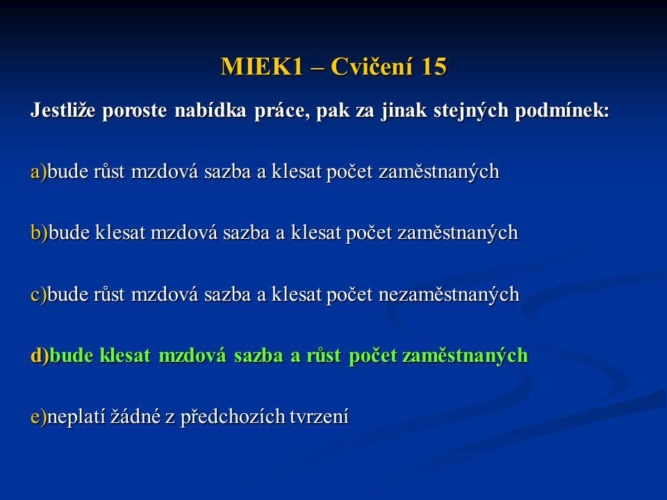 MIEK1 – Cvičení 15 Jestliže poroste nabídka práce, pak za jinak stejných podmínek: bude růst mzdová sazba a klesat počet zaměstnaných.