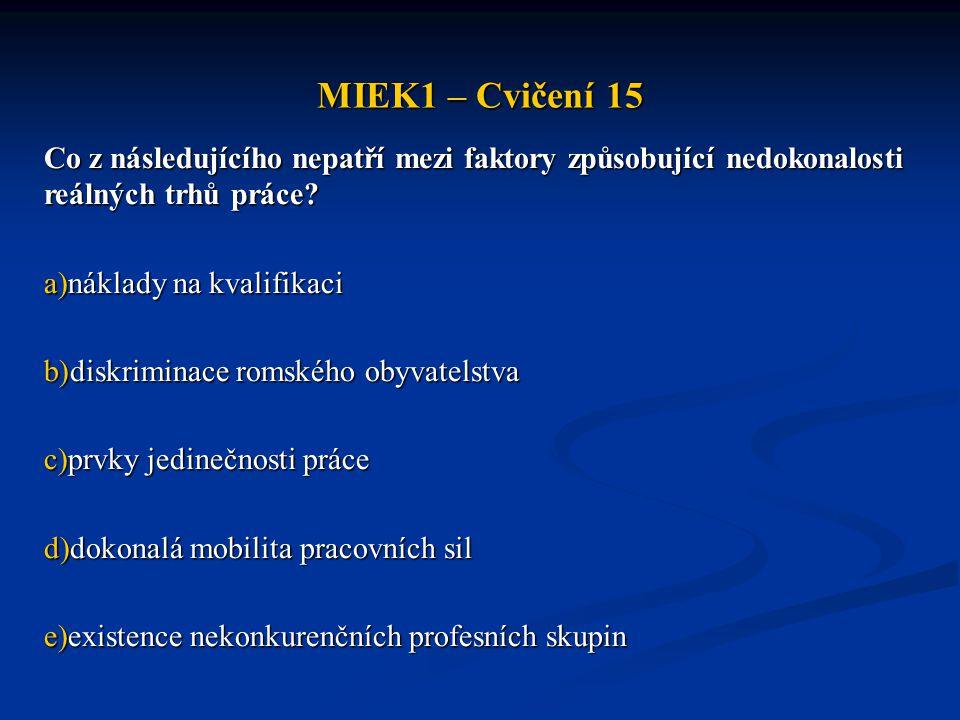 MIEK1 – Cvičení 15 Co z následujícího nepatří mezi faktory způsobující nedokonalosti reálných trhů práce