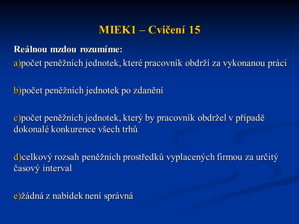 MIEK1 – Cvičení 15 Reálnou mzdou rozumíme: