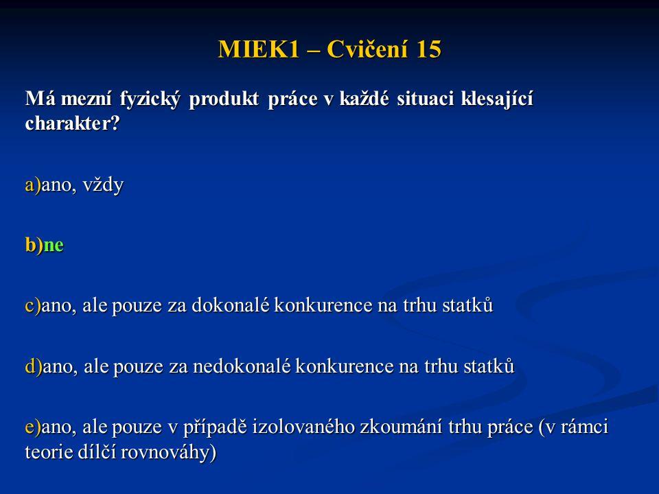 MIEK1 – Cvičení 15 Má mezní fyzický produkt práce v každé situaci klesající charakter ano, vždy. ne.