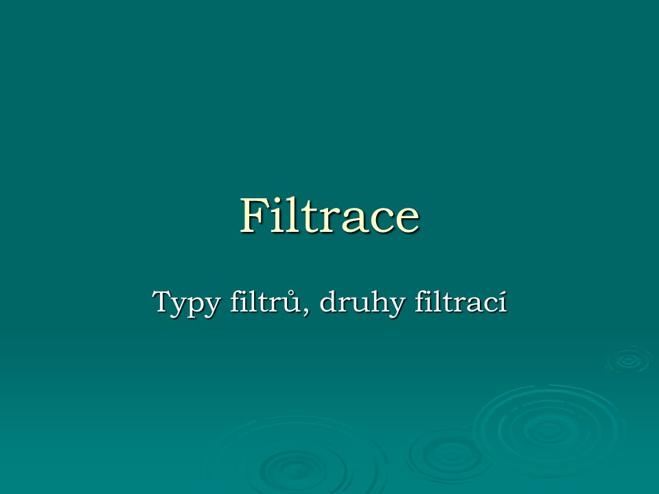 Typy filtrů, druhy filtrací
