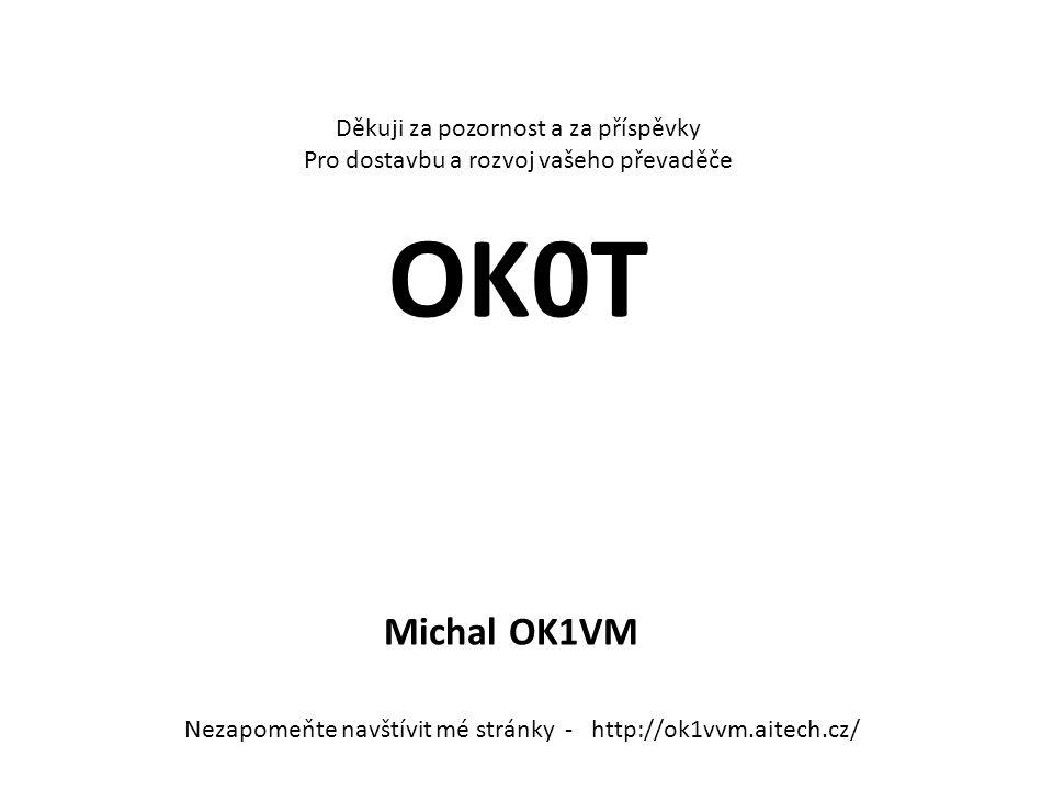 OK0T Michal OK1VM Děkuji za pozornost a za příspěvky