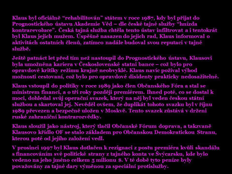 Klaus byl oficiálně rehabilitován státem v roce 1987, kdy byl přijat do Prognostického ústavu Akademie Věd – dle české tajné služby hnízda kontrarevoluce . Česká tajná služba chtěla tento ústav infiltrovat a i tentokrát byl Klaus jejich mužem. Úspěšně nasazen do jejich rad, Klaus informoval o aktivitách ostatních členů, zatímco nadále budoval svou reputaci v tajné službě.