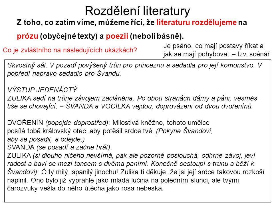 Rozdělení literatury Z toho, co zatím víme, můžeme říci, že literaturu rozdělujeme na. prózu (obyčejné texty) a poezii (neboli básně).