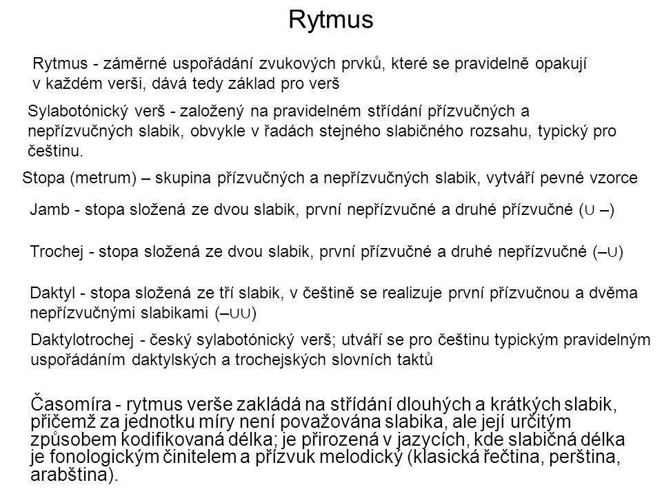 Rytmus Rytmus - záměrné uspořádání zvukových prvků, které se pravidelně opakují v každém verši, dává tedy základ pro verš.