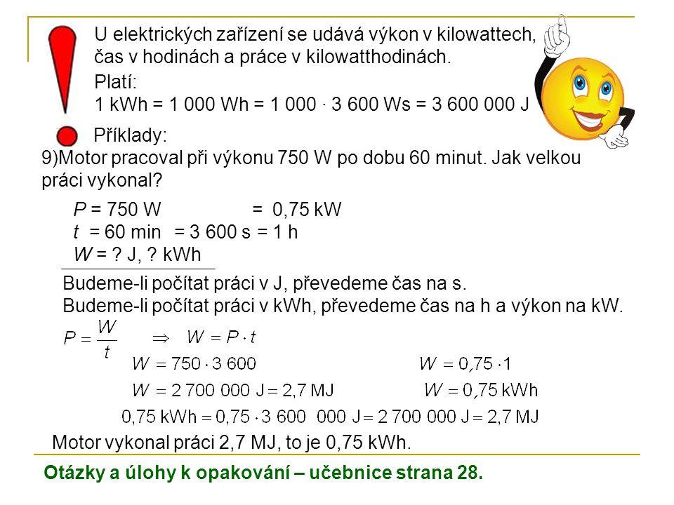 U elektrických zařízení se udává výkon v kilowattech, čas v hodinách a práce v kilowatthodinách.