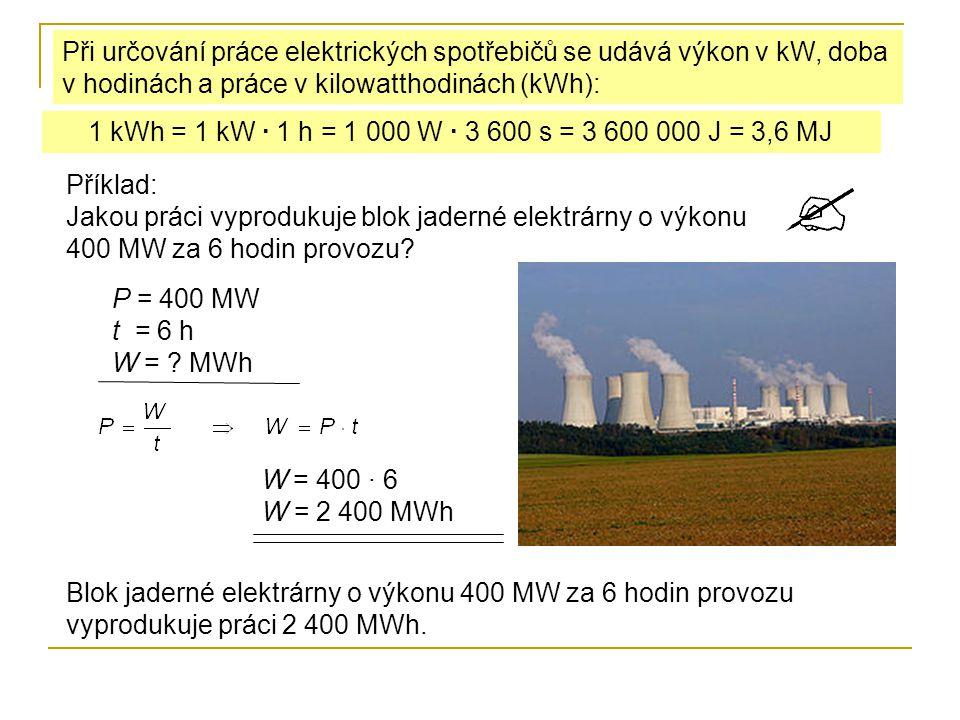 Při určování práce elektrických spotřebičů se udává výkon v kW, doba v hodinách a práce v kilowatthodinách (kWh):
