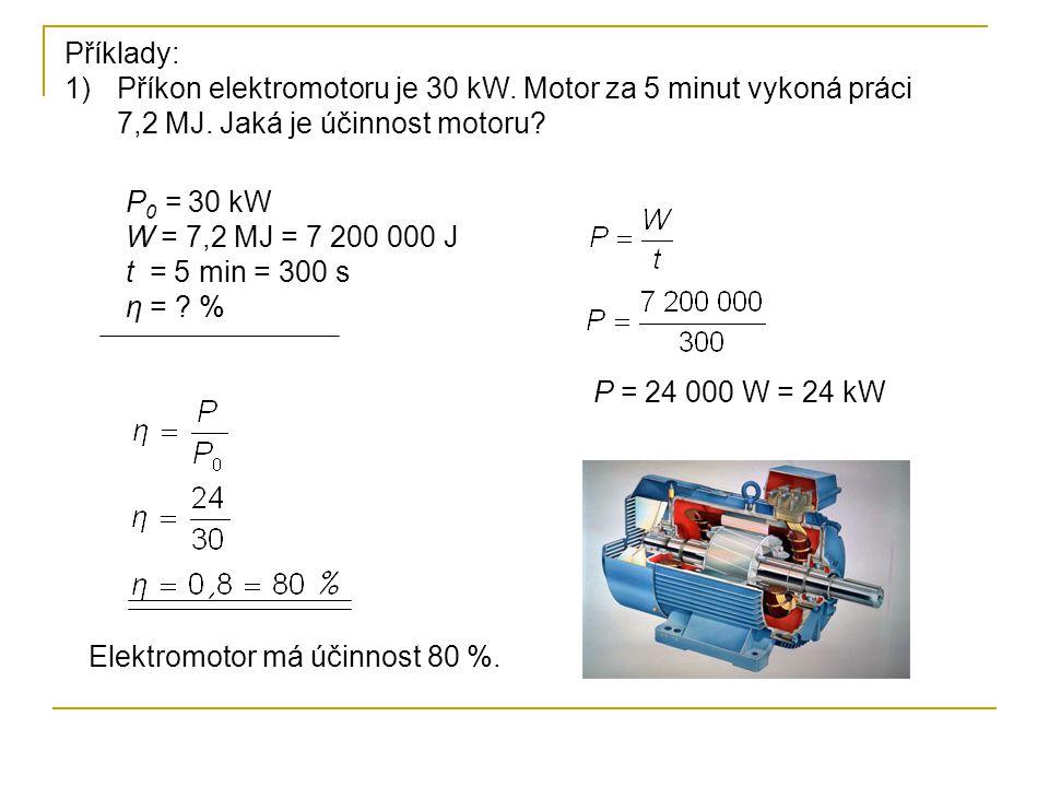 Příklady: Příkon elektromotoru je 30 kW. Motor za 5 minut vykoná práci 7,2 MJ. Jaká je účinnost motoru