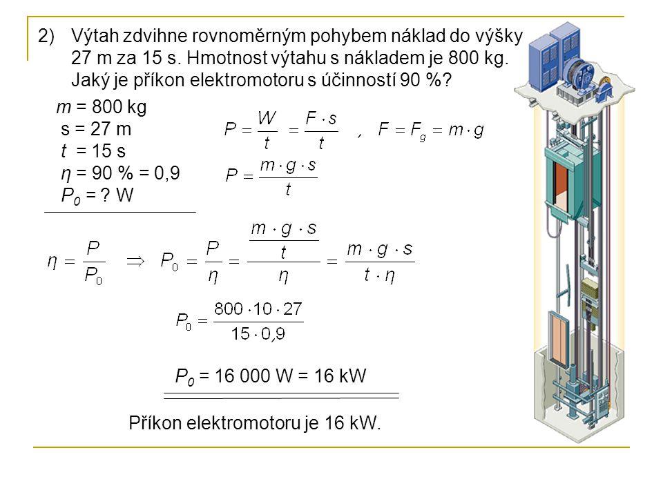 Výtah zdvihne rovnoměrným pohybem náklad do výšky 27 m za 15 s