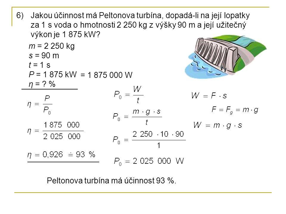 Jakou účinnost má Peltonova turbína, dopadá-li na její lopatky za 1 s voda o hmotnosti 2 250 kg z výšky 90 m a její užitečný výkon je 1 875 kW