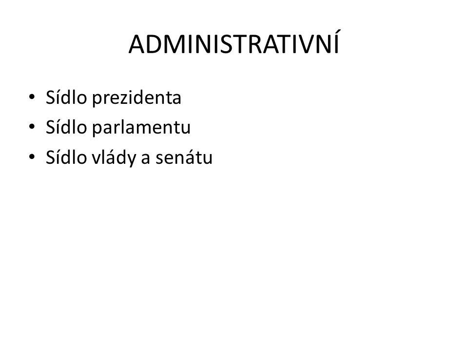 ADMINISTRATIVNÍ Sídlo prezidenta Sídlo parlamentu Sídlo vlády a senátu