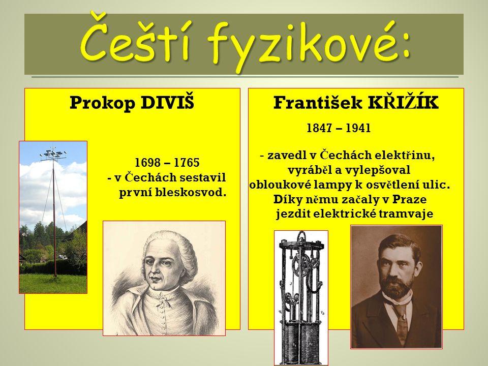Čeští fyzikové: Prokop DIVIŠ František KŘIŽÍK 1847 – 1941