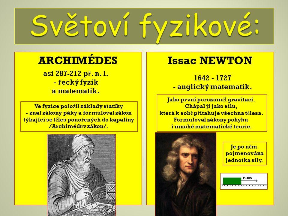 Světoví fyzikové: ARCHIMÉDES Issac NEWTON asi 287-212 př. n. l.