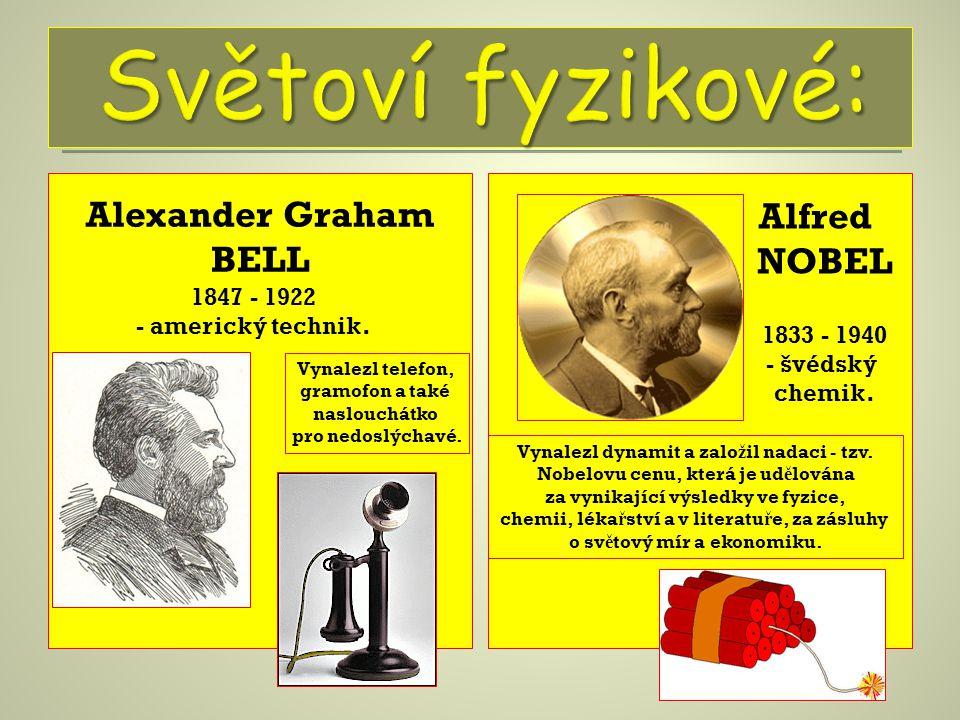 Světoví fyzikové: Alexander Graham BELL Alfred NOBEL 1847 - 1922