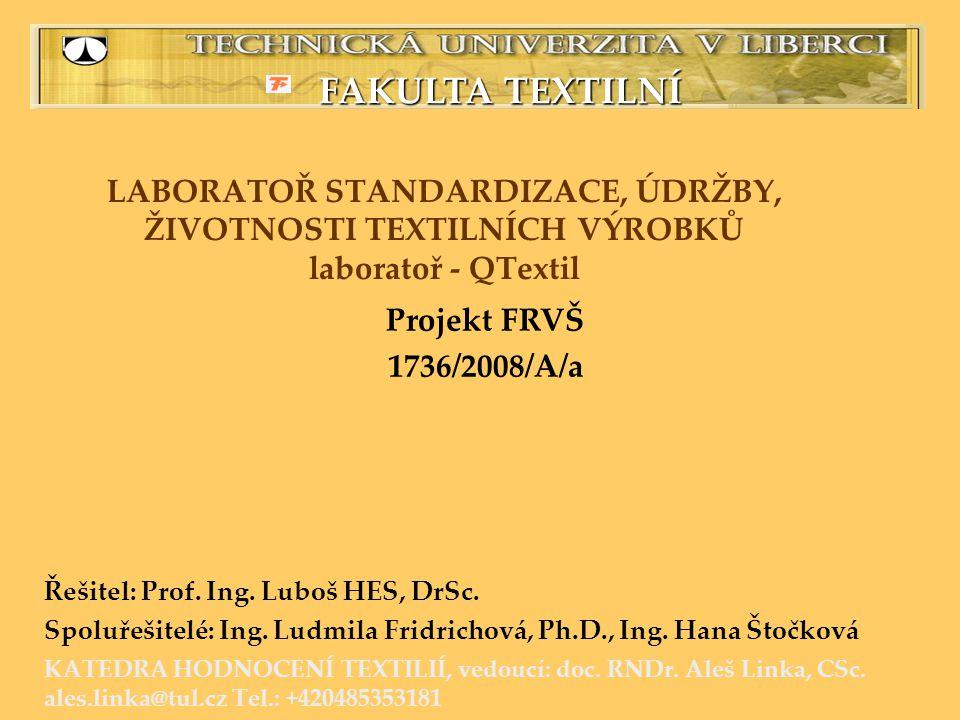 FAKULTA TEXTILNÍ LABORATOŘ STANDARDIZACE, ÚDRŽBY, ŽIVOTNOSTI TEXTILNÍCH VÝROBKŮ laboratoř - QTextil.