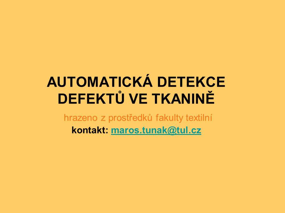 AUTOMATICKÁ DETEKCE DEFEKTŮ VE TKANINĚ hrazeno z prostředků fakulty textilní kontakt: maros.tunak@tul.cz