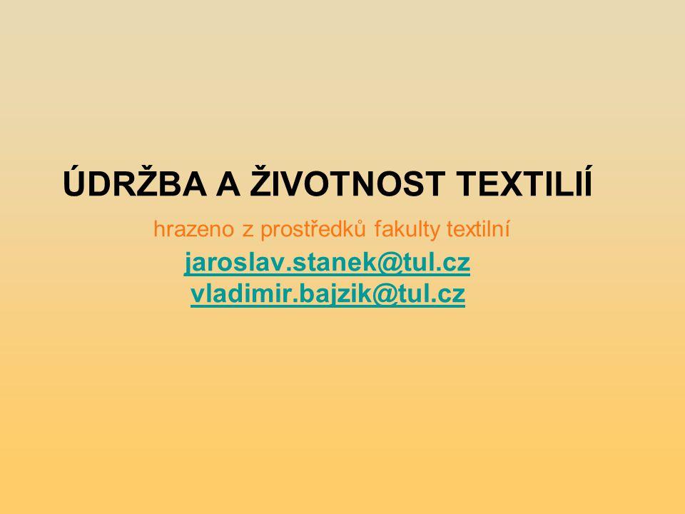 ÚDRŽBA A ŽIVOTNOST TEXTILIÍ hrazeno z prostředků fakulty textilní jaroslav.stanek@tul.cz vladimir.bajzik@tul.cz