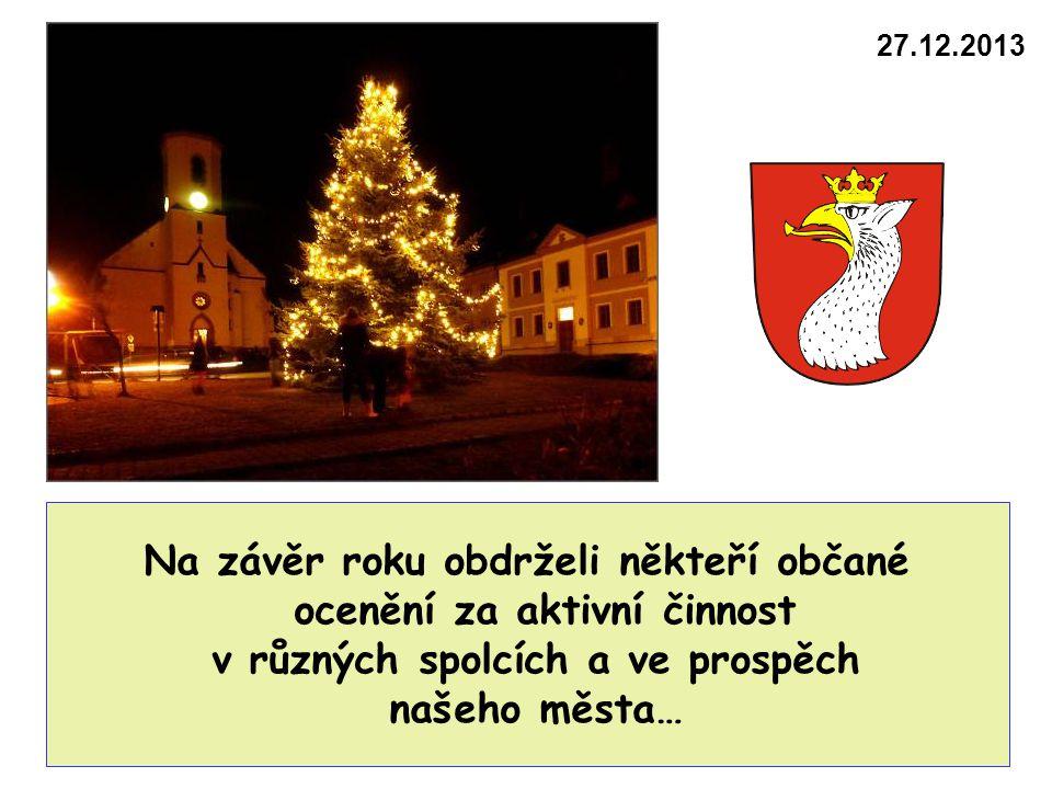 27.12.2013 Na závěr roku obdrželi někteří občané ocenění za aktivní činnost v různých spolcích a ve prospěch našeho města…