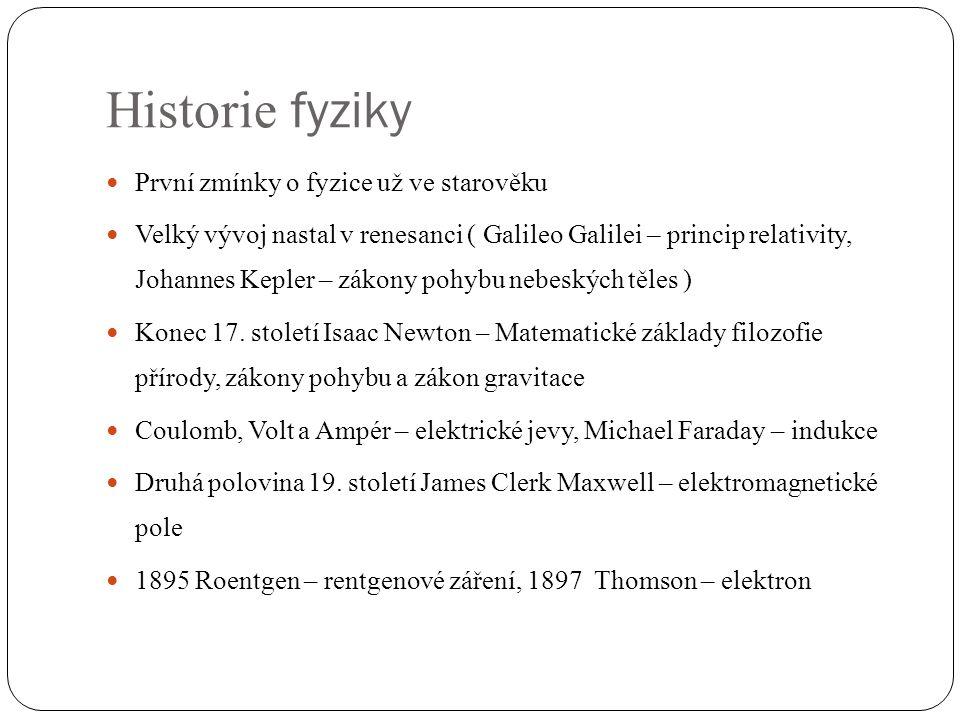 Historie fyziky První zmínky o fyzice už ve starověku