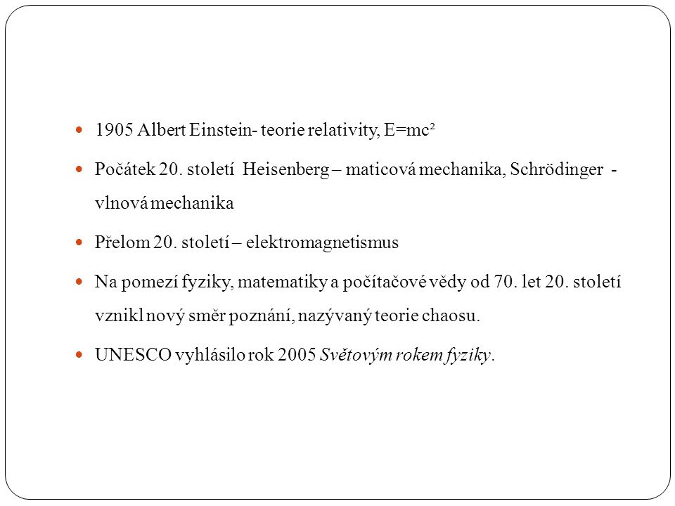 1905 Albert Einstein- teorie relativity, E=mc²