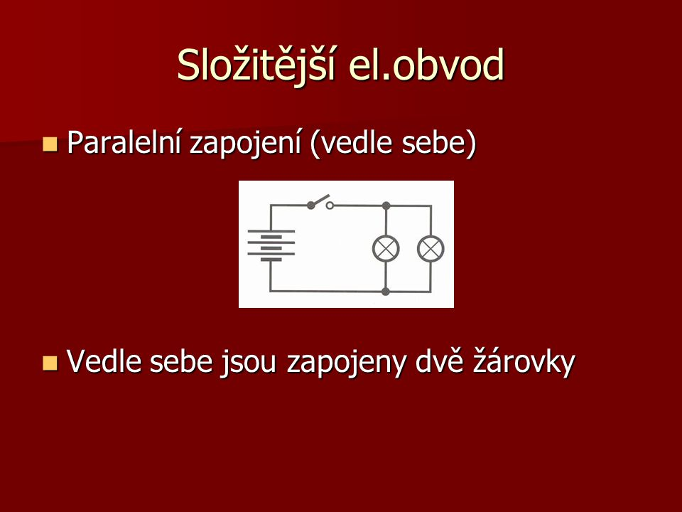 Složitější el.obvod Paralelní zapojení (vedle sebe)