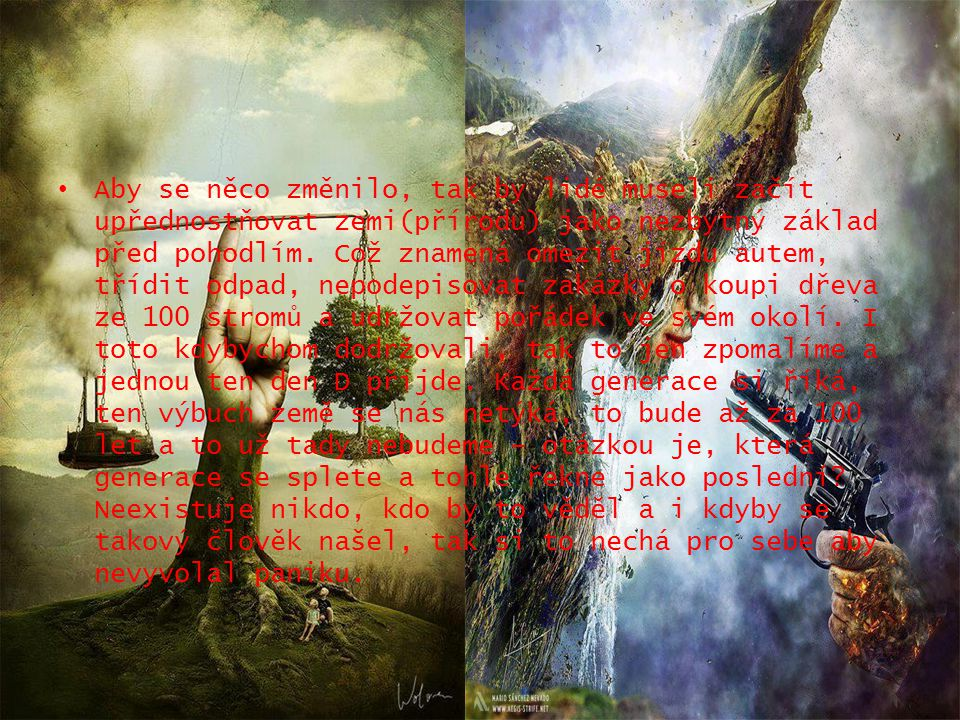 Aby se něco změnilo, tak by lidé museli začít upřednostňovat zemi(přírodu) jako nezbytný základ před pohodlím.