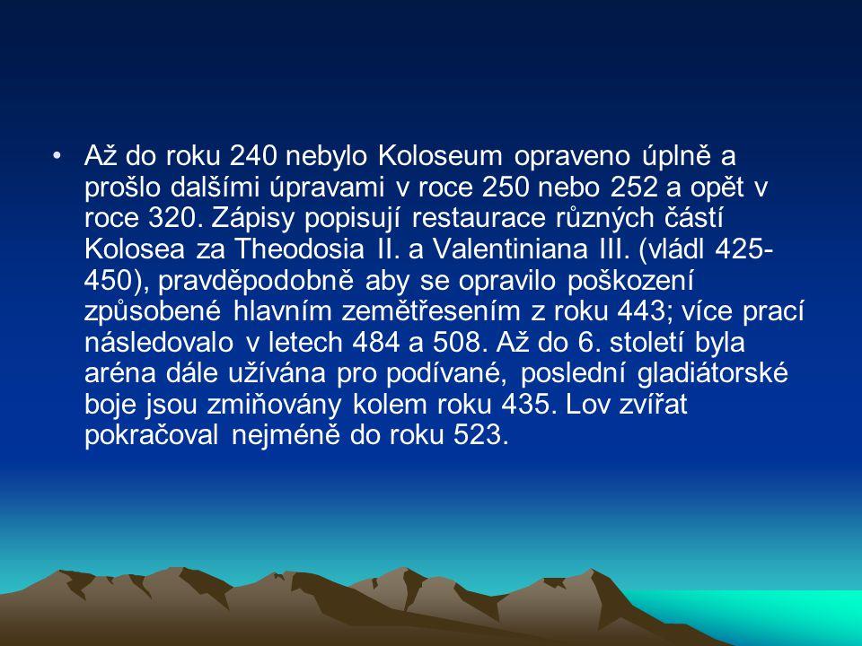 Až do roku 240 nebylo Koloseum opraveno úplně a prošlo dalšími úpravami v roce 250 nebo 252 a opět v roce 320.