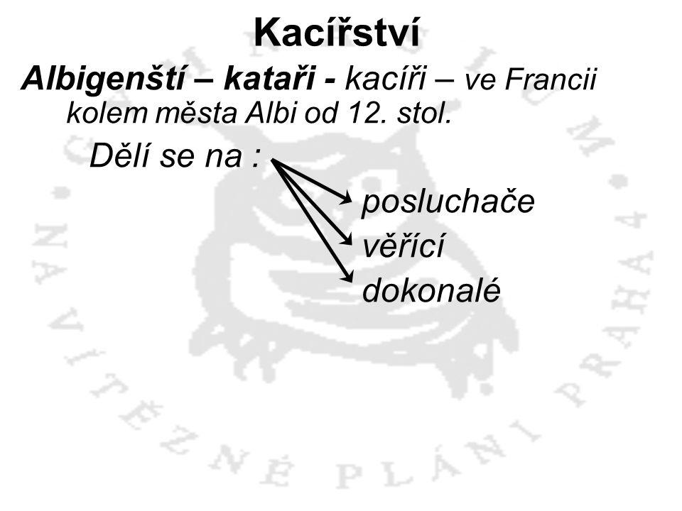 Kacířství Albigenští – kataři - kacíři – ve Francii kolem města Albi od 12. stol. Dělí se na : posluchače.