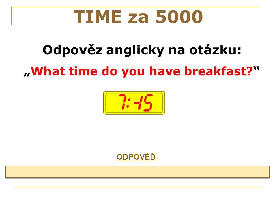 """Odpověz anglicky na otázku: """"What time do you have breakfast"""